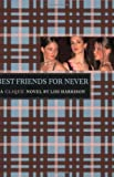 Best Friends for Never (The Clique, No. 2)