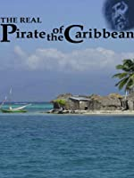 The Real Pirate Of The Caribbean