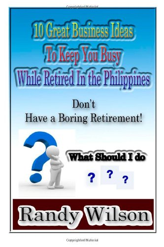 10 Great Business Ideas To Keep You Busy While Retired In The Philippines