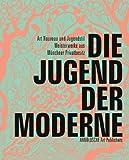 img - for Die Jugend der Moderne: Art Nouveau und Jugendstil - Meisterwerke aus Mnchner Privatbesitz (German Edition) book / textbook / text book