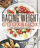 By Matt Fitzgerald - Racing Weight Cookbook: Lean, Light Recipes for Athletes Matt Fitzgerald