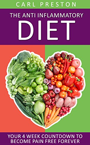 Anti Inflammatory Diet: Your 4 Week Anti Inflammatory Diet Countdown to Become Pain Free Forever: The Healing Anti Inflammatory Diet: Includes AntinInflammatory ... Cookbook, Pain Free, Weight Loss) by Carl Sabarich
