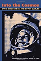 Into the Cosmos: Space Exploration and Soviet Culture (Pitt Russian East European) (Pitt Series in Russian and East European Studies)