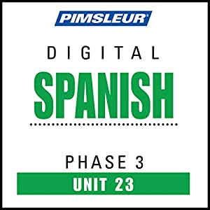 Spanish Phase 3, Unit 23: Learn to Speak and Understand Spanish with Pimsleur Language Programs | [ Pimsleur]