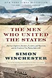img - for The Men Who United the States: America's Explorers, Inventors, Eccentrics, and Mavericks, and the Creation of One Nation, Indivisible book / textbook / text book