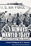 img - for I Always Wanted to Fly: America's Cold War Airmen book / textbook / text book
