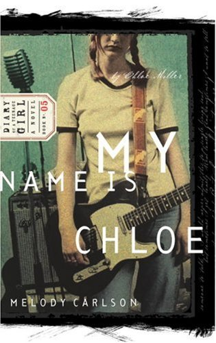 My Name is Chloe (Diary of a Teenage Girl: Chloe, Book 1)