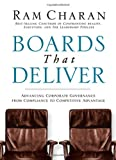 Boards That Deliver: Advancing Corporate Governance From Compliance to Competitive Advantage (0787971391) by Charan, Ram
