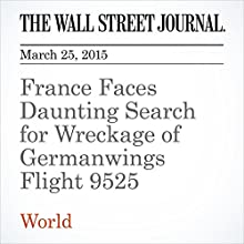 France Faces Daunting Search for Wreckage of Germanwings Flight 9525 (       UNABRIDGED) by Inti Landauro, Jason Chow, Robert Wall Narrated by Ken Borgers