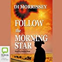 Follow the Morning Star (       UNABRIDGED) by Di Morrissey Narrated by Natalie Bate