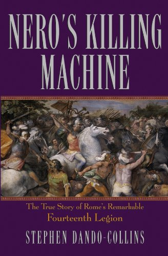 Nero's Killing Machine: The True Story of Rome's Remarkable Fourteenth Legion: The True Story of Rome's Remarkable 14th Legion