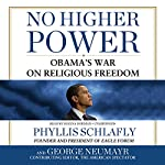 No Higher Power: Obama's War on Religious Freedom | Phyllis Schlafly,George Neumayr