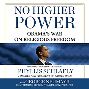 No Higher Power: Obama's War on Religious Freedom | [Phyllis Schlafly, George Neumayr]