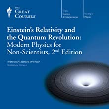 Einstein's Relativity and the Quantum Revolution: Modern Physics for Non-Scientists, 2nd Edition  by The Great Courses Narrated by Professor Richard Wolfson