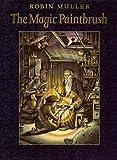 The Magic Paintbrush (Viking Kestrel picture books) (0670831670) by Muller, Robin
