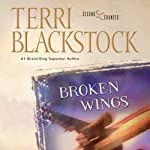 Broken Wings: Second Chances Series (       UNABRIDGED) by Terri Blackstock Narrated by Sandy Burr