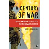 A Century of War: Anglo-American Oil Politics and the New World Order ~ William Engdahl