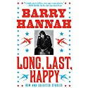 Long, Last, Happy: New and Collected Stories Audiobook by Barry Hannah Narrated by Brian Troxell