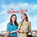 The Factory Girls: The Bomb Girls 3 Audiobook by Rosie Archer Narrated by Helen Lloyd