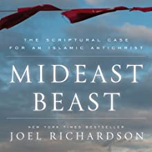 Mideast Beast: The Scriptural Case for an Islamic Antichrist (       UNABRIDGED) by Joel Richardson Narrated by Joe Geoffrey