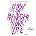 How to Murder Your Life: A Memoir Audiobook by Cat Marnell Narrated by Cat Marnell