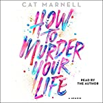 How to Murder Your Life: A Memoir | Cat Marnell