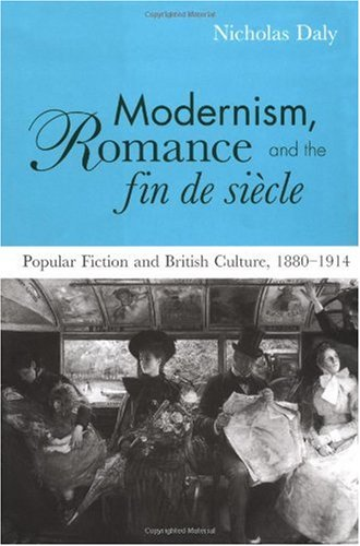 Modernism, Romance and the Fin de SiГЁcle: Popular Fiction and British Culture