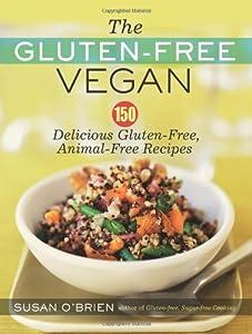 The Gluten-Free Vegan: 150 Delicious Gluten-Free, Animal-Free Recipes by Da Capo Press