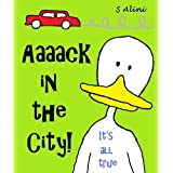 Aaaack in the City - a children's book of humor, adventure and a crazy duck ~ S Alini