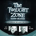 On Thursday We Leave for Home: The Twilight Zone Radio Dramas | Rod Serling
