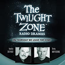 On Thursday We Leave for Home: The Twilight Zone Radio Dramas  by Rod Serling Narrated by Barry Bostwick