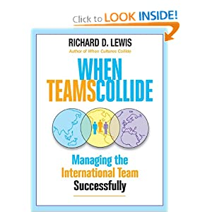 When Teams Collide: Managing the International Team Successfully Richard D. Lewis