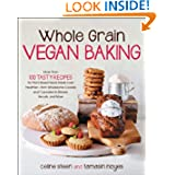 Whole Grain Vegan Baking: More than 100 Tasty Recipes for Plant-Based Treats Made Even Healthier-From Wholesome... by Celine Steen