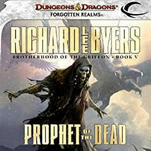 Prophet of the Dead: Forgotten Realms: Brotherhood of the Griffon, Book 5 | [Richard Lee Byers]