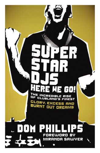 Superstar DJs Here We Go!: The Rise and Fall of the Superstar DJ