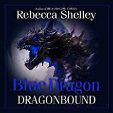 Blue Dragon: Dragonbound. Book 1 (       UNABRIDGED) by Rebecca Shelley Narrated by Tren Sparks