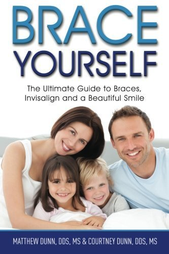 brace-yourself-the-ultimate-guide-to-braces-invisalign-and-a-beautful-smile-by-matthew-dunn-2015-03-
