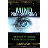 Mind Programming: From Persuasion and Brainwashing to Self-Help and Practical Metaphysicsby Eldon Taylor
