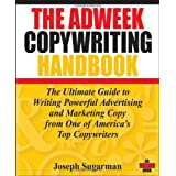The Adweek Copywriting Handbook: The Ultimate Guide to Writing Powerful Advertising and Marketing Copy from One of America's Top Copywriters ~ Joseph Sugarman