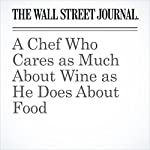 A Chef Who Cares as Much About Wine as He Does About Food | Lettie Teague