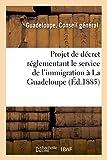 Projet de Decret Reglementant Le Service de L'Immigration a la Guadeloupe (Sciences Sociales)