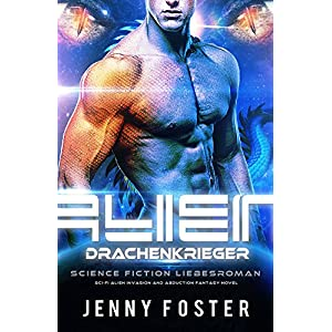 Alien - Drachenkrieger: Science Fiction Liebesroman (Sci-Fi Alien Invasion and Abduction Fantasy Nov
