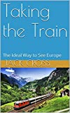 Taking the Train: The Ideal Way to See Europe
