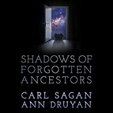 Shadows of Forgotten Ancestors Audiobook by Carl Sagan, Ann Druyan Narrated by Nick Sagan