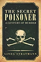 The Secret Poisoner: A Century of Murder
