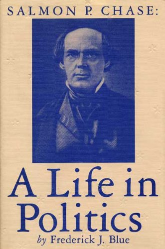 Salmon P. Chase: A Life in Politics