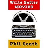 Write Better Moviesby Phil South