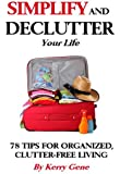 Simplify and DeClutter Your Life: 78 Tips for Organized, Clutter-free Living (Simplification Series Book 1)