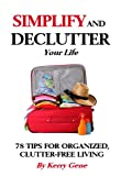 Simplify and DeClutter Your Life: 78 Tips for Organized, Clutter-free Living