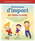 Techniques d'impact au préscolaire: 50 activités pour éveiller les intelligences et explorer les champs de développements...